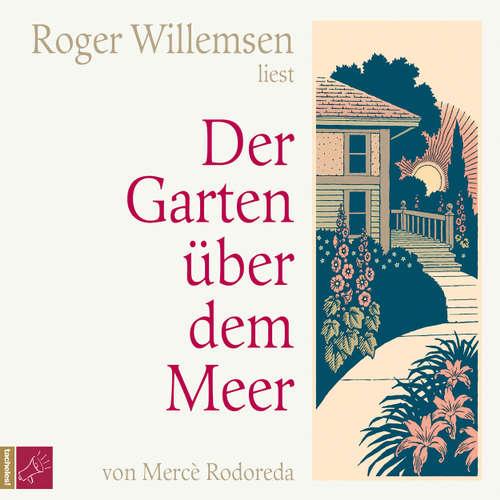 Hoerbuch Der Garten über dem Meer - Roger Willemsen - Roger Willemsen
