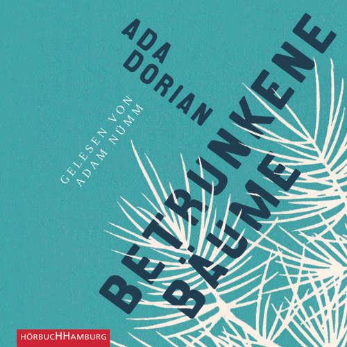 Hoerbuch Betrunkene Bäume - Ada Dorian - Adam Nümm
