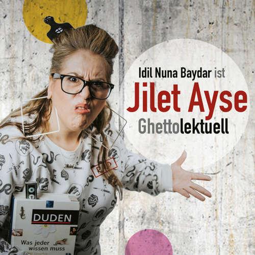 Hoerbuch Idil Nuna Baydar ist Jilet Ayse - Ghettolektuell - Idil Nuna Baydar -