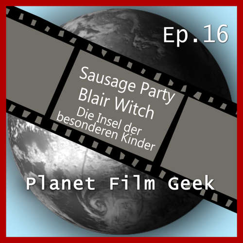 Hoerbuch Planet Film Geek, PFG Episode 16: Sausage Party, Blair Witch, Insel der besonderen Kinder - Johannes Schmidt - Johannes Schmidt