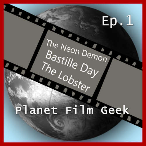 Hoerbuch Planet Film Geek, PFG Episode 1: The Neon Demon, Bastille Day, The Lobster - Johannes Schmidt - Johannes Schmidt
