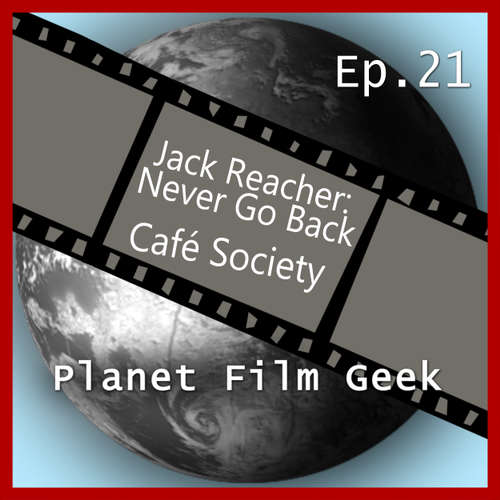 Planet Film Geek, PFG Episode 21: Jack Reacher 2, Café Society