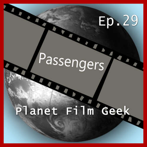 Planet Film Geek, PFG Episode 29: Passengers