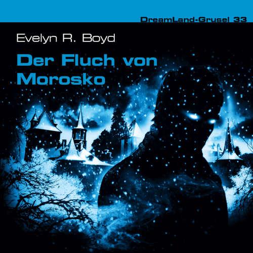 Hoerbuch Dreamland Grusel, Folge 33: Der Fluch von Morosko - Evelyn R. Boyd - Christian Stark