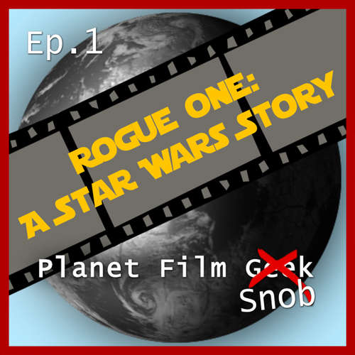 Hoerbuch Planet Film Snob, PFS Episode 1: Rogue One - A Star Wars Story - Johannes Schmidt - Johannes Schmidt