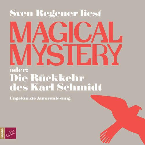 Hoerbuch Magical Mystery oder: Die Rückkehr des Karl Schmidt - Sven Regener - Sven Regener