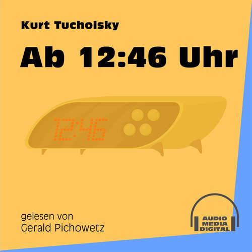 Hoerbuch Ab 12:46 Uhr - Kurt Tucholsky - Gerald Pichowetz