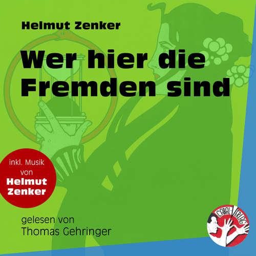 Hoerbuch Wer hier die Fremden sind - Helmut Zenker - Thomas Gehringer