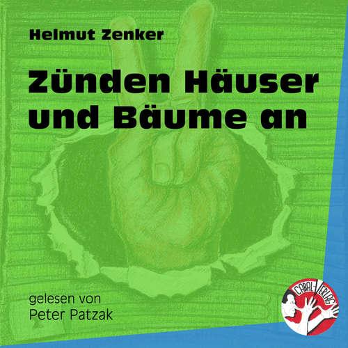 Hoerbuch Zünden Häuser und Bäume an - Helmut Zenker - Peter Patzak