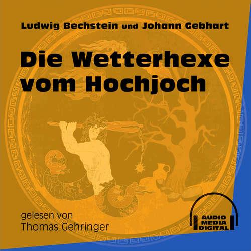 Hoerbuch Die Wetterhexe vom Hochjoch - Ludwig Bechstein - Thomas Gehringer