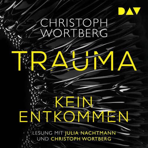 Hoerbuch Trauma - Kein Entkommen. Katja Sands erster Fall - Christoph Wortberg - Julia Nachtmann