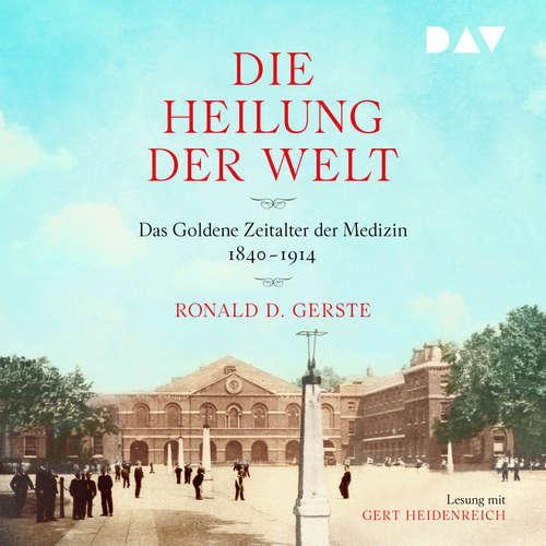 Hoerbuch Die Heilung der Welt. Das Goldene Zeitalter der Medizin 1840-1914 - Ronald D. Gerste - Gert Heidenreich
