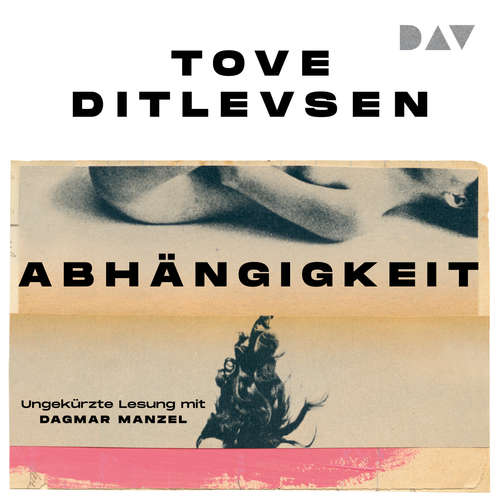 Hoerbuch Abhängigkeit - Tove Ditlevsen - Dagmar Manzel