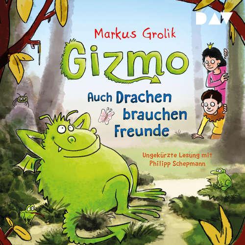 Hoerbuch Gizmo - Auch Drachen brauchen Freunde - Marku Grolik - Philipp Schepmann
