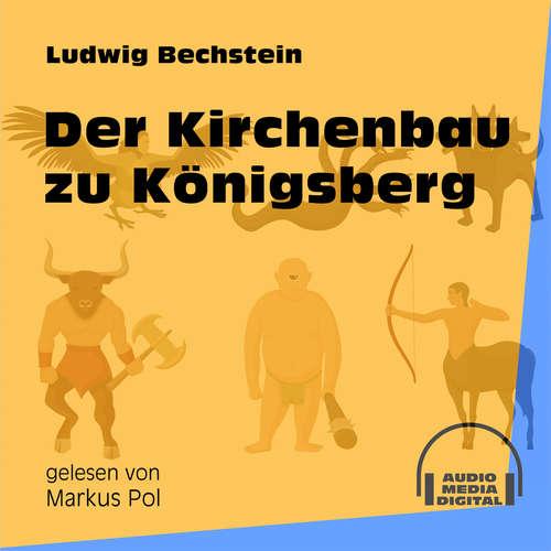 Hoerbuch Der Kirchenbau zu Königsberg - Ludwig Bechstein - Markus Pol