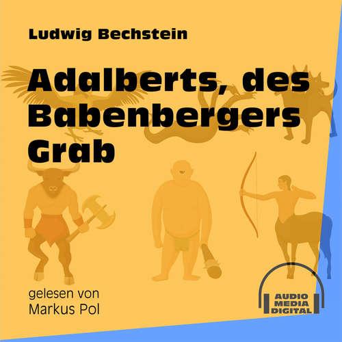 Hoerbuch Adalberts, des Babenbergers Grab - Ludwig Bechstein - Markus Pol