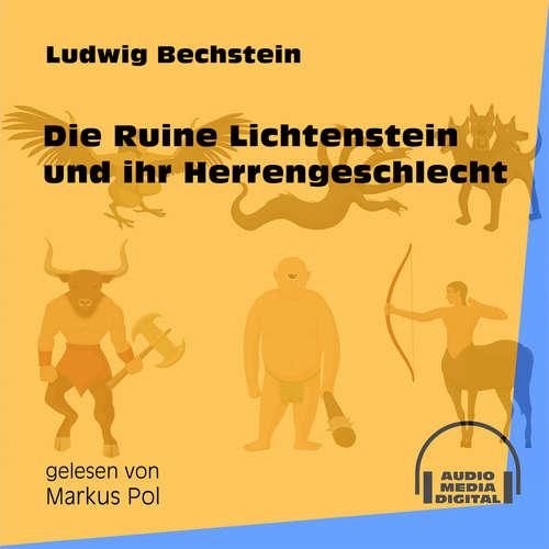 Hoerbuch Die Ruine Lichtenstein und ihr Herrengeschlecht - Ludwig Bechstein - Markus Pol