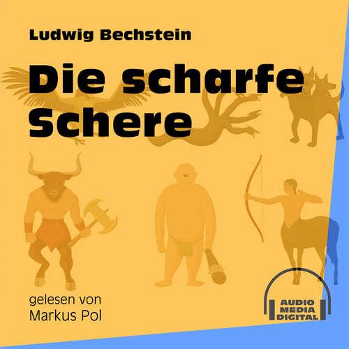Hoerbuch Die scharfe Schere - Ludwig Bechstein - Markus Pol