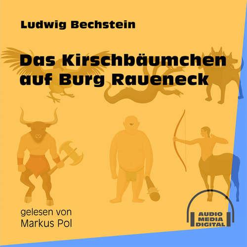 Hoerbuch Das Kirschbäumchen auf Burg Raueneck - Ludwig Bechstein - Markus Pol