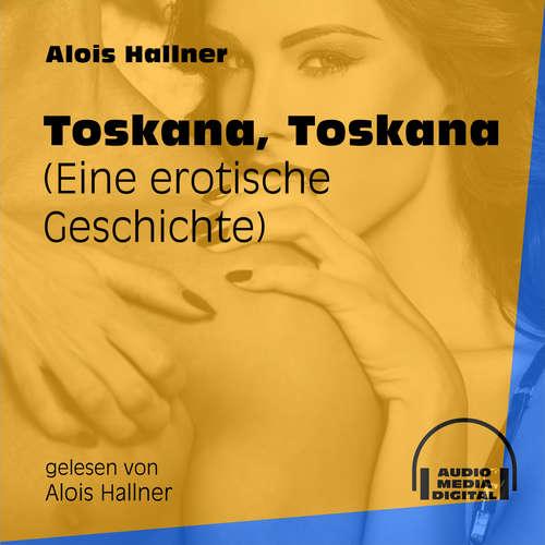 Hoerbuch Toskana, Toskana - Eine erotische Geschichte - Alois Hallner - Alois Hallner
