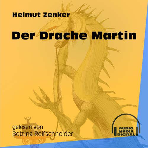 Hoerbuch Der Drache Martin - Helmut Zenker - Bettina Reifschneider