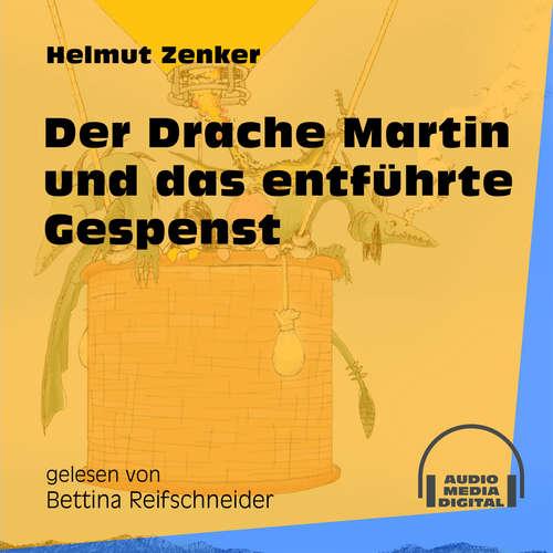 Hoerbuch Der Drache Martin und das entführte Gespenst - Helmut Zenker - Bettina Reifschneider
