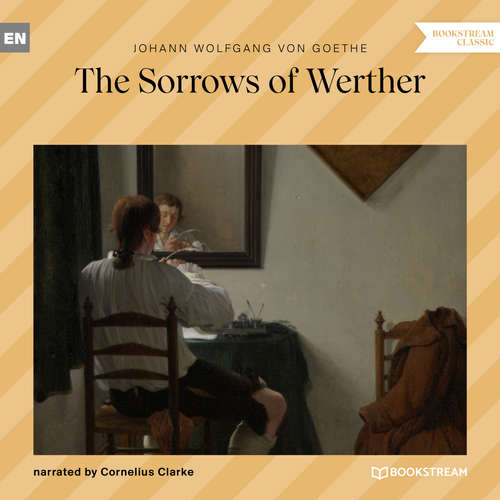 Audiobook The Sorrows of Werther - Johann Wolfgang von Goethe - Cornelius Clarke
