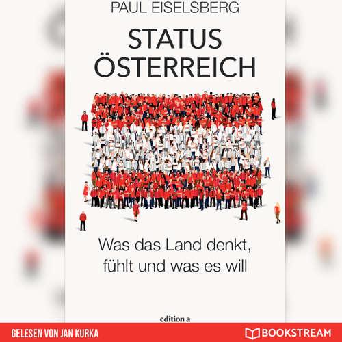 Hoerbuch Status Österreich - Was das Land denkt, fühlt und was es will - Paul Eiselsberg - Jan Kurka