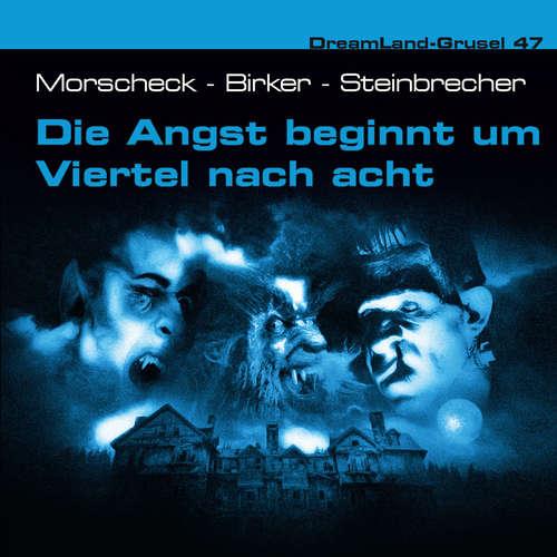 Hoerbuch Dreamland Grusel, Folge 47: Die Angst beginnt um Viertel nach acht - Sven Morscheck - Alexandra Lange