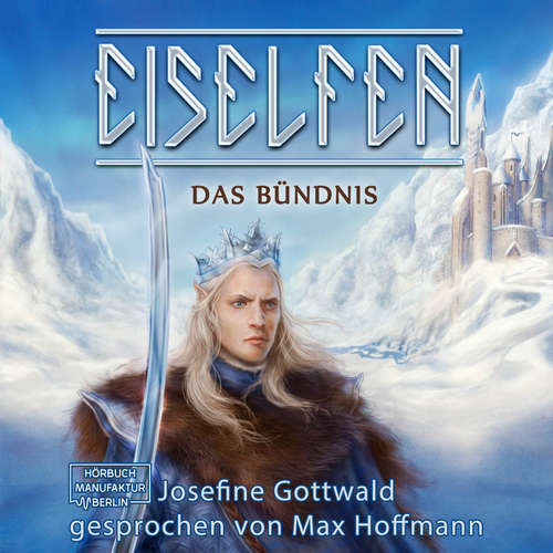 Hoerbuch Das Bündnis - Eiselfen, Band 1 - Josefine Gottwald - Max Hoffmann