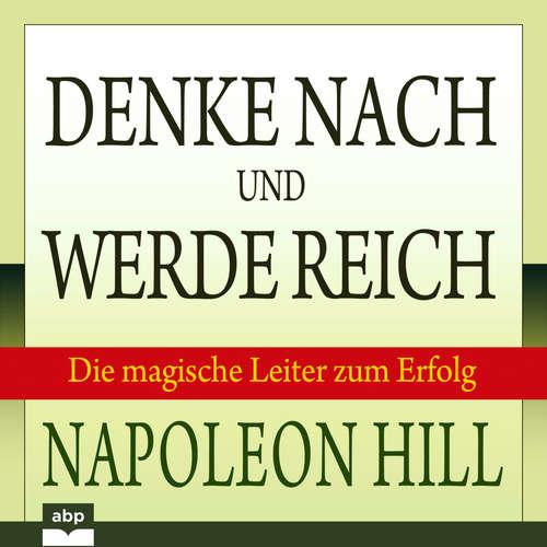 Hoerbuch Denke nach und werde reich - Die magische Leiter zum Erfolg - Napoleon Hill - Uwe Daufenbach