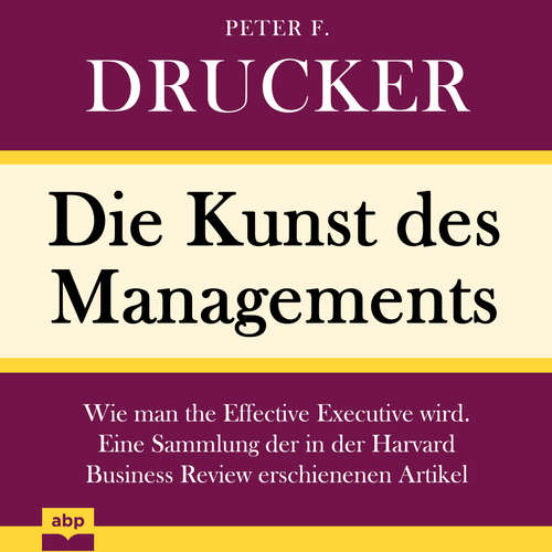 Hoerbuch Die Kunst des Managements - Wie man the Effective Executive wird. Eine Sammlung der in der Harvard Business Review erschienenen Artikel - Peter F. Drucker - Uwe Daufenbach