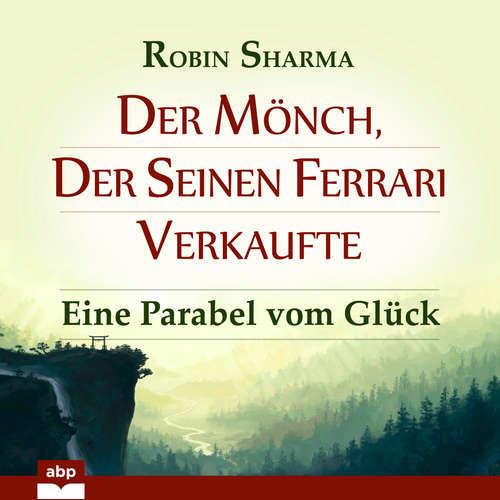 Hoerbuch Der Mönch, der seinen Ferrari verkaufte - Eine Parabel vom Glück - Robin Sharma - Markus Meuter