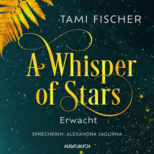 Hoerbuch Erwacht - A Whisper of Stars, Band 1 - Tami Fischer - Alexandra Sagurna