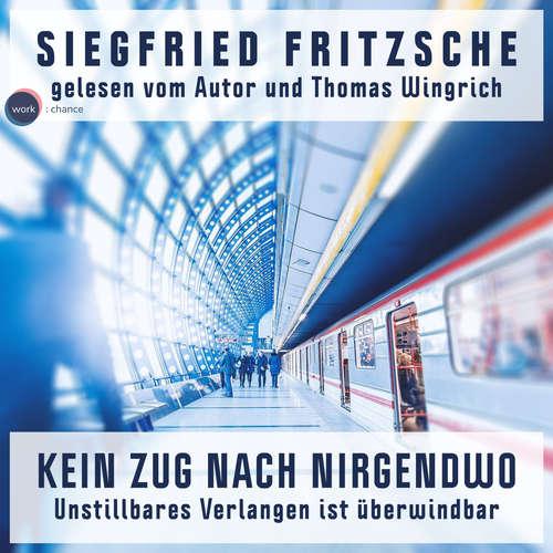 Hoerbuch Kein Zug nach Nirgendwo - Unstillbares Verlangen ist überwindbar - Siegfried Fritzsche - Thomas Wingrich