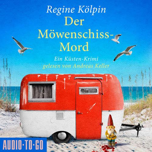 Hoerbuch Der Möwenschiss-Mord - Ino Tjarks & Co. ermitteln - Ein Küsten-Krimi, Band 2 - Regine Kölpin - Andreas Keller