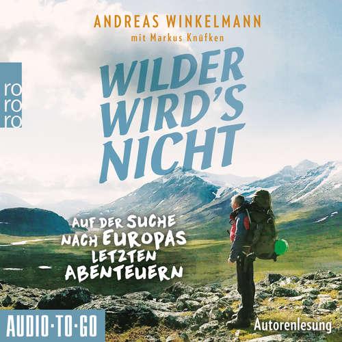 Hoerbuch Wilder wird's nicht - Auf der Suche nach Europas letzten Abenteuern - Andreas Winkelmann - Andreas Winkelmann