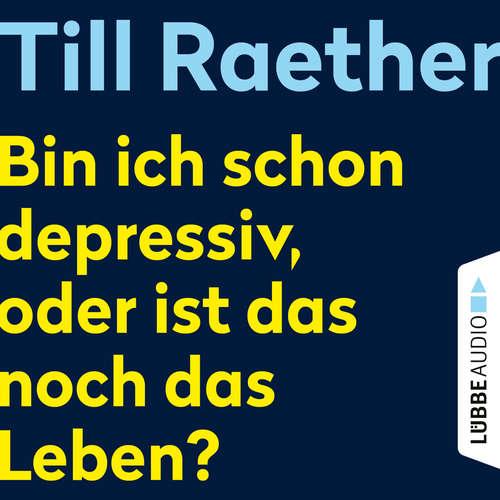 Hoerbuch Bin ich schon depressiv, oder ist das noch das Leben? - Till Raether - Till Raether