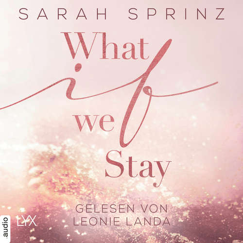 Hoerbuch What if we Stay - What-If-Trilogie, Teil 2 - Sarah Sprinz - Leonie Landa