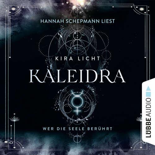 Hoerbuch Kaleidra - Wer die Seele berührt - Kaleidra-Trilogie, Teil 2 - Kira Licht - Hannah Schepmann