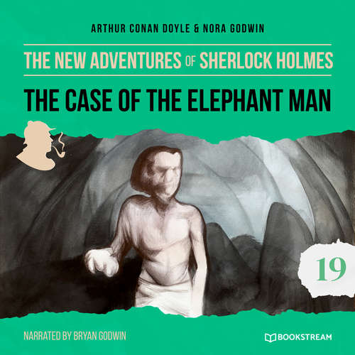 Audiobook The Case of the Elephant Man - The New Adventures of Sherlock Holmes, Episode 19 - Sir Arthur Conan Doyle - Bryan Godwin