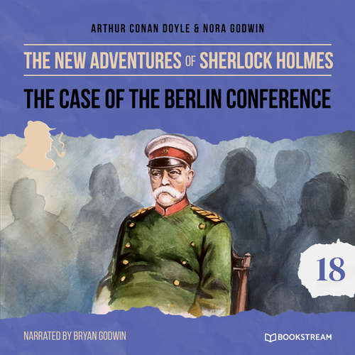 Audiobook The Case of the Berlin Conference - The New Adventures of Sherlock Holmes, Episode 18 - Sir Arthur Conan Doyle - Bryan Godwin