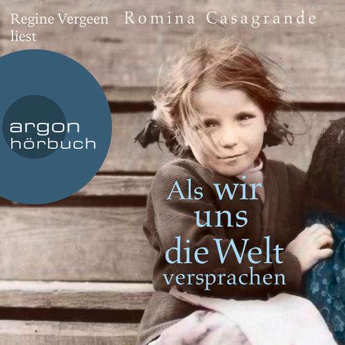 Hoerbuch Als wir uns die Welt versprachen - Romina Casagrande - Regine Vergeen