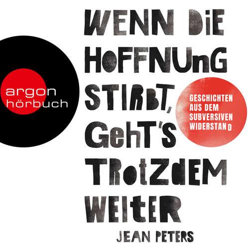 Hoerbuch Wenn die Hoffnung stirbt, geht's trotzdem weiter - Wahre Geschichten aus dem subversiven Widerstand - Jean Peters - Maya Alban-Zapata