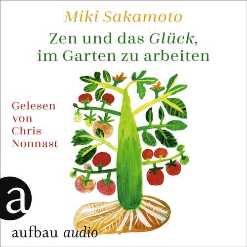 Hoerbuch Zen und das Glück, im Garten zu arbeiten - Miki Sakamoto - Chris Nonnast