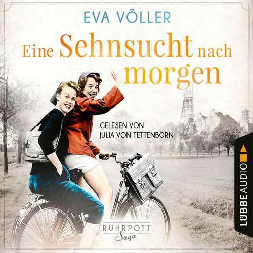 Hoerbuch Eine Sehnsucht nach morgen - Die Ruhrpott-Saga, Teil 3 - Eva Völler - Julia von Tettenborn
