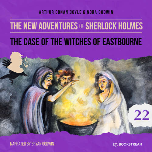 Audiobook The Case of the Witches of Eastbourne - The New Adventures of Sherlock Holmes, Episode 22 - Sir Arthur Conan Doyle - Bryan Godwin