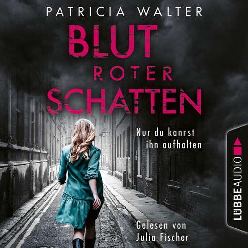 Hoerbuch Blutroter Schatten - Nur du kannst ihn aufhalten - Patricia Walter - Julia Fischer