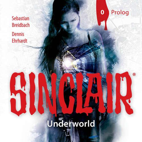 Hoerbuch SINCLAIR, Staffel 2: Underworld, Folge: Prolog - Dennis Ehrhardt - Stephanie Kellner