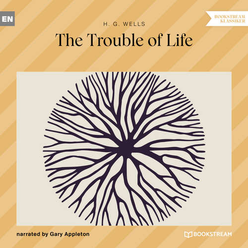 Audiobook The Trouble of Life - H. G. Wells - Gary Appleton
